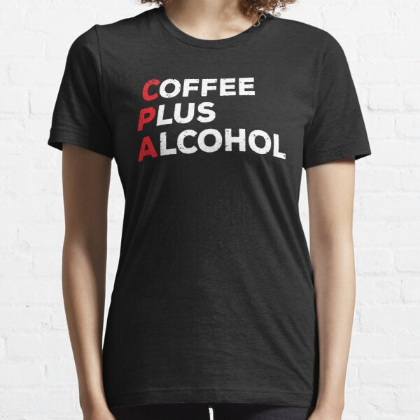 Funny CPA Coffee Plus Alcohol Accountant T-shirt Essential T-Shirt