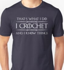 Crochet Gifts for Crocheters - Funny I Crochet & I Know Things  Unisex T-Shirt