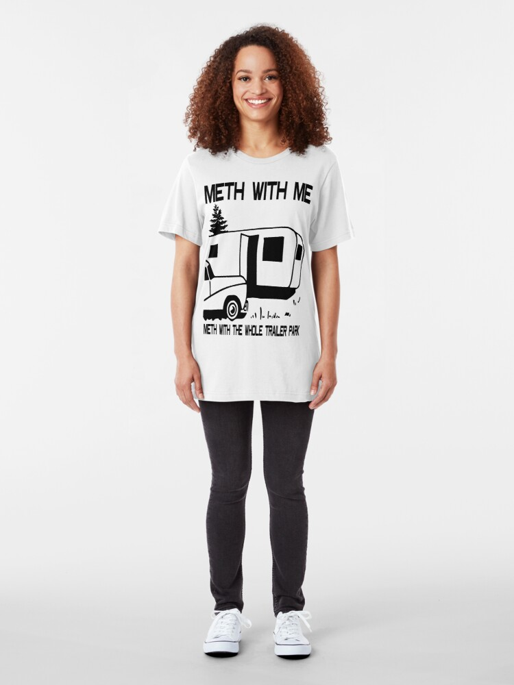 Alternate view of Meth with Me Meth with the Whole Trailer Park Slim Fit T-Shirt