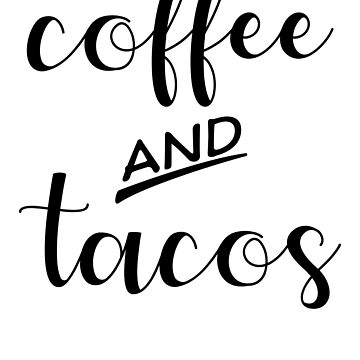 Coffee And Tacos by kamrankhan