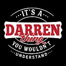 It's a DARREN Thing You Wouldn't Understand by wantneedlove