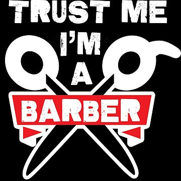 Trust Me i'm a Barber! by ThatMerchStore