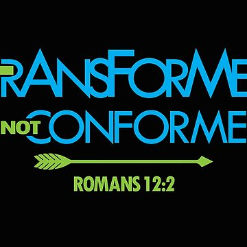 Transformed Not Conformed - Romans 12:2 by identiti