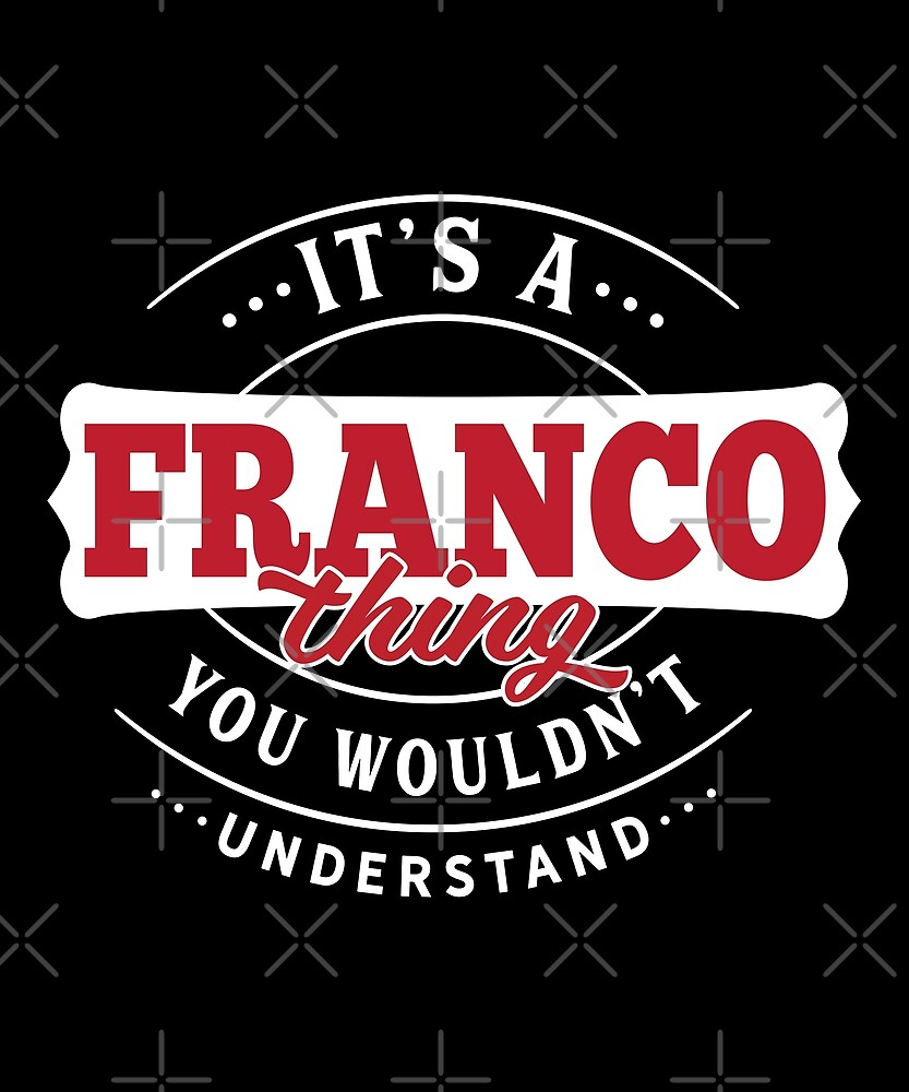 It's a FRANCO Thing You Wouldn't Understand by wantneedlove
