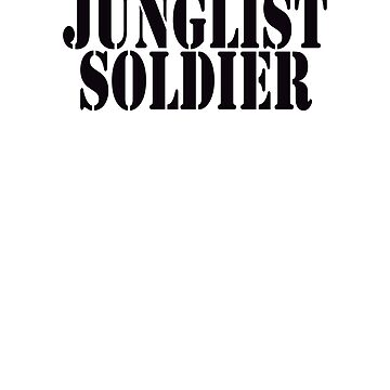 Junglist Soldier Drum & Bass Jungle by SoulVisible