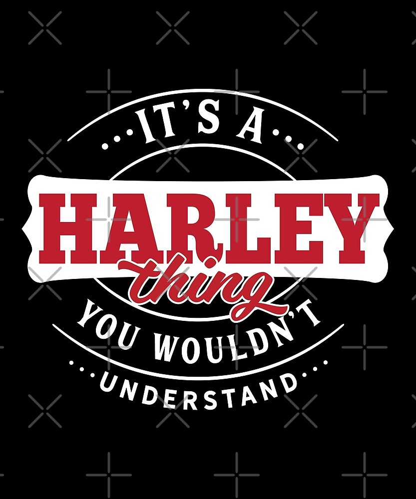 It's a HARLEY Thing You Wouldn't Understand by wantneedlove