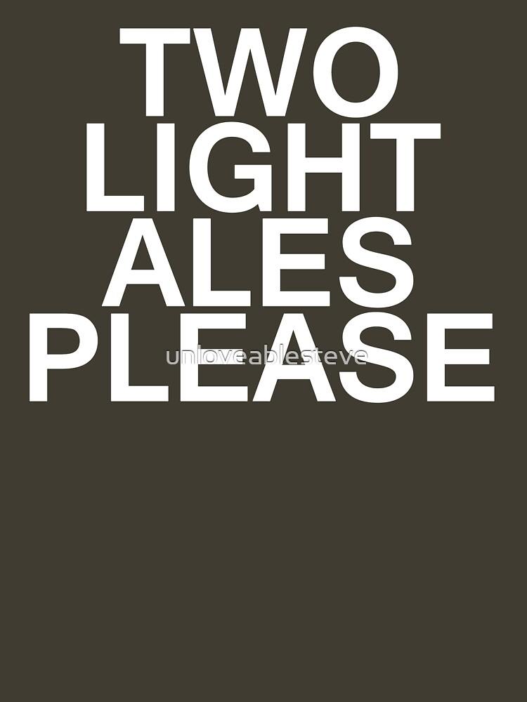 Two Light Ales Please by unloveablesteve
