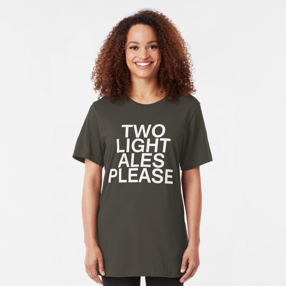 Two Light Ales Please Slim Fit T-Shirt
