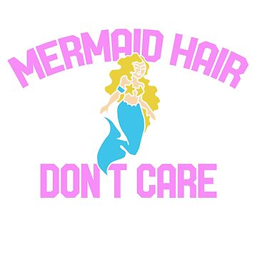 Mermaid hair don't care by Boogiemonst