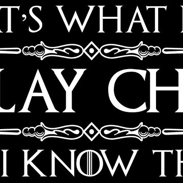 Chess Lover Gifts - I Play Chess & I Know Things Funny Tee by merkraht