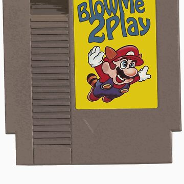 Blow me 2 Play. by tnjdesigns