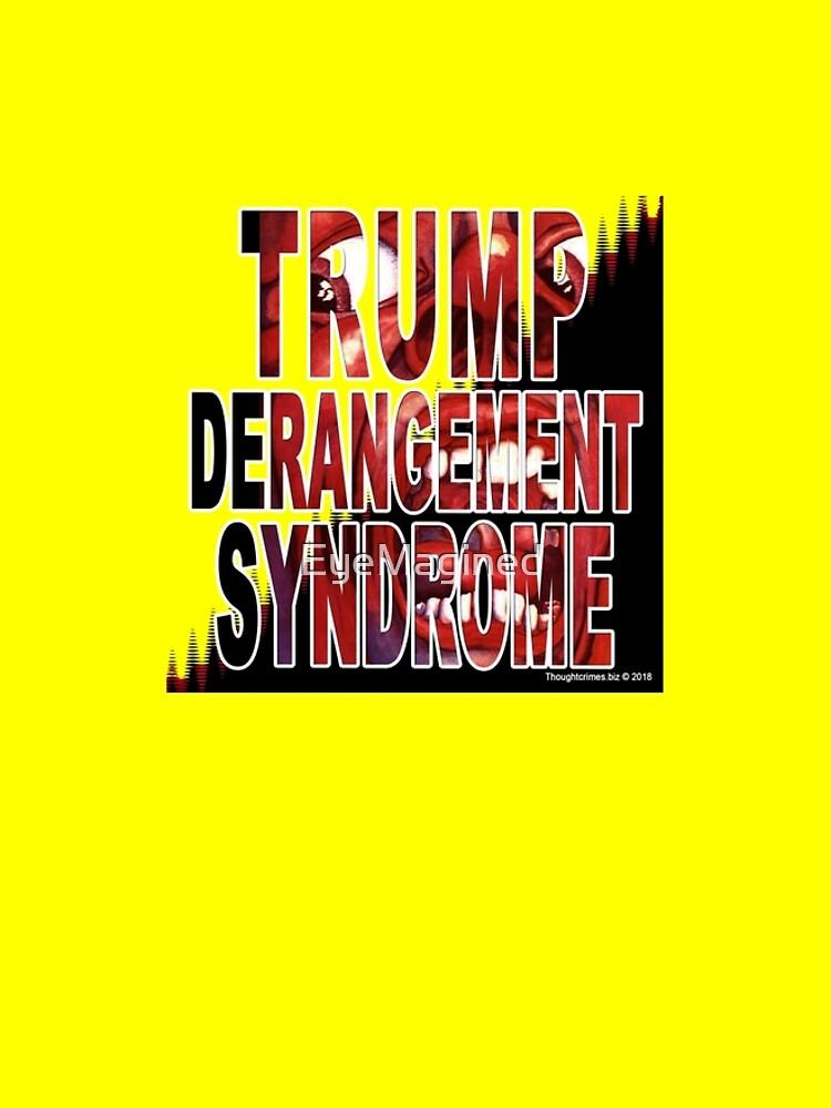 Trump Derangement Syndrome - TDS by EyeMagined