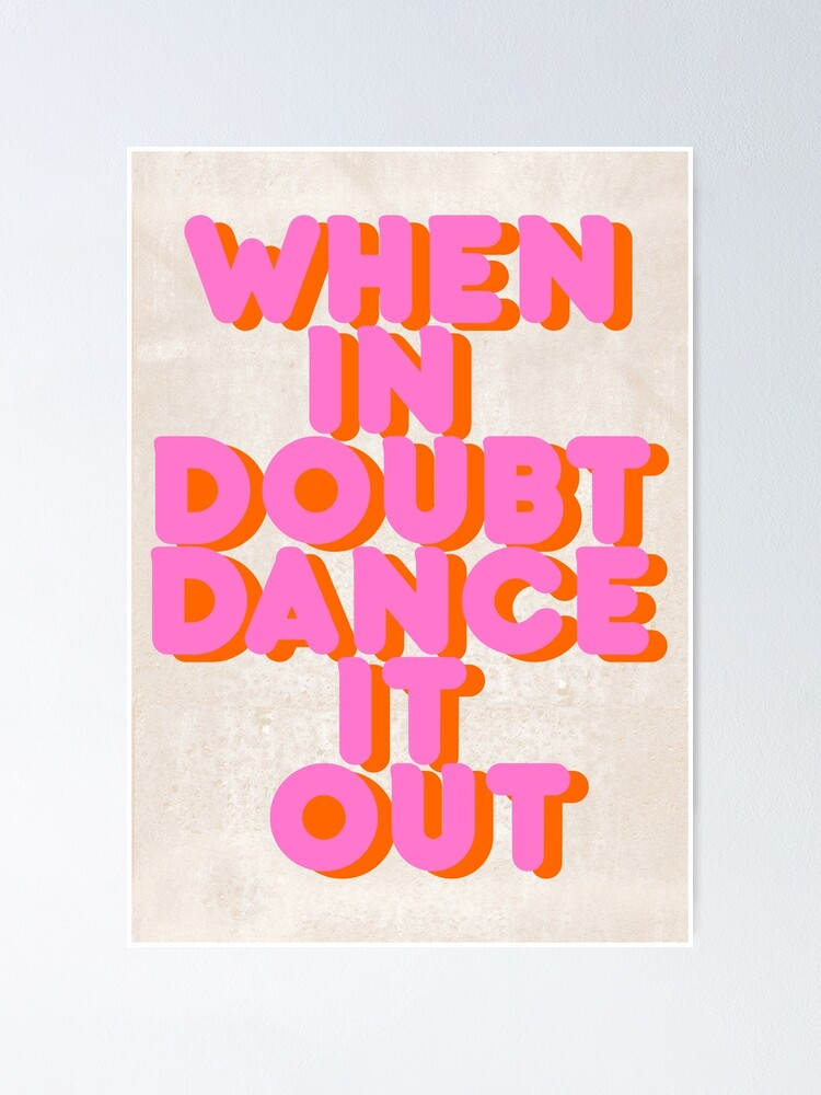 Alternate view of When in doubt dance it out! typography artwork Poster