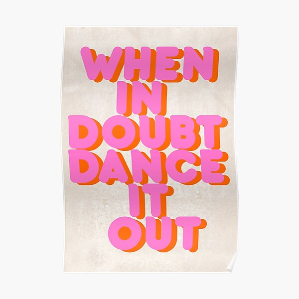 When in doubt dance it out! typography artwork Poster