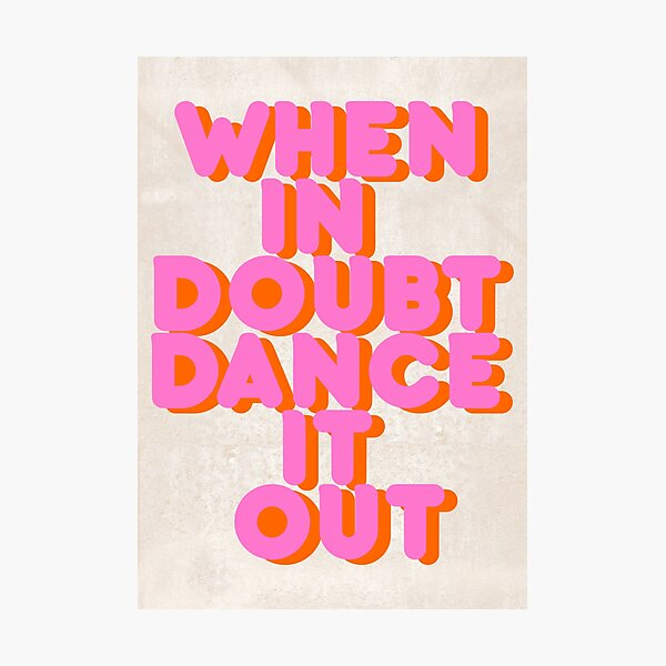When in doubt dance it out! typography artwork Photographic Print