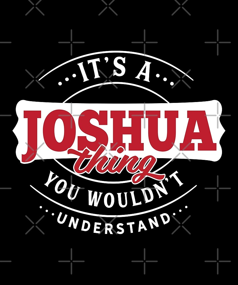 It's a JOSHUA Thing You Wouldn't Understand by wantneedlove