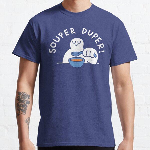 Souper Duper! Classic T-Shirt