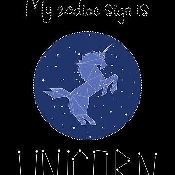 My Zodiac Sign is Unicorn by shadowisper