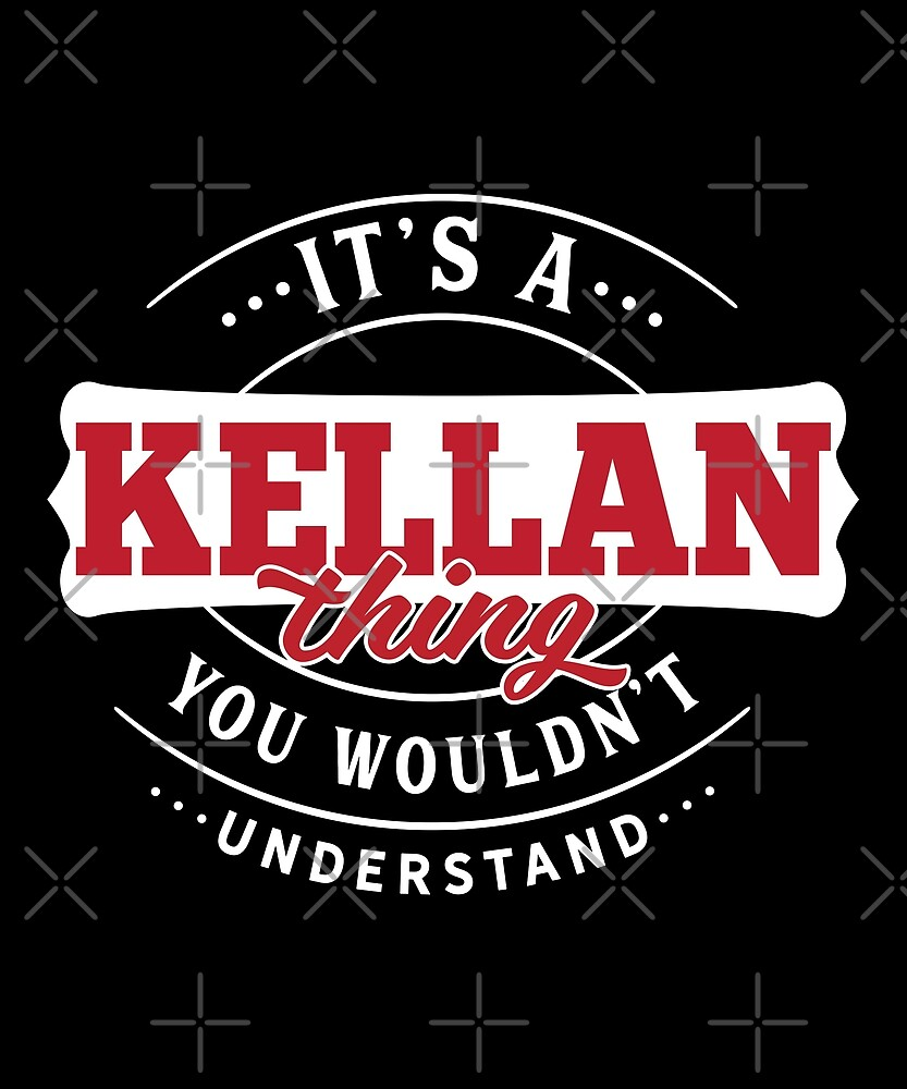 It's a KELLAN Thing You Wouldn't Understand by wantneedlove