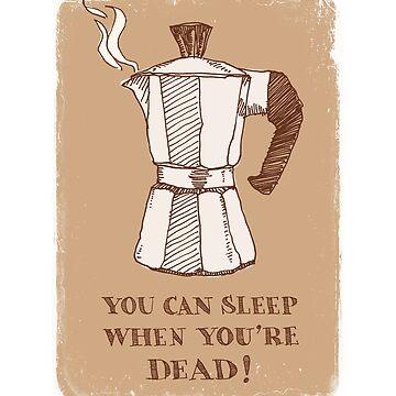 You can sleep when you're dead! by DouglasZen