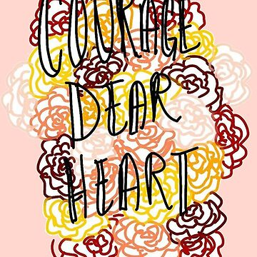Courage, Dear Heart by sagespirit