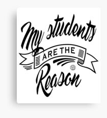 My students are the reason Canvas Print