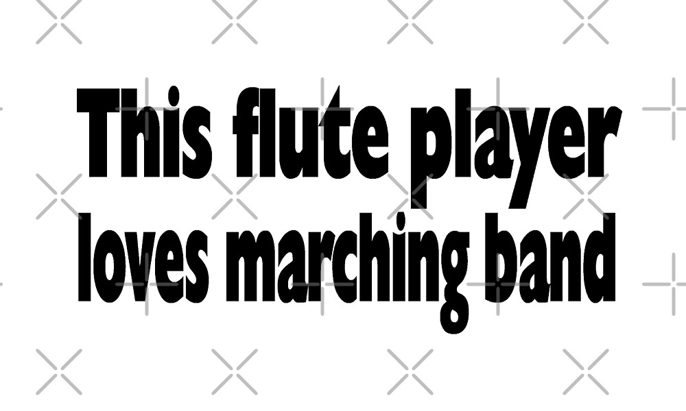 This Flute Player Loves Marching Band - Funny Flute T Shirt  by greatshirts