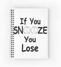 If you snooze you lose Spiral Notebook