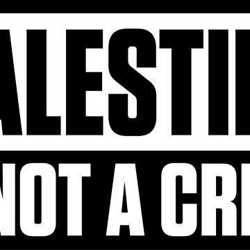 Palestine is not a Crime - FREE PALESTINE by gutterist