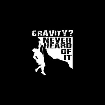 Gravity? Never heard of it T-shirt by made-for-you