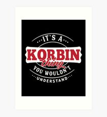 It's a KORBIN Thing You Wouldn't Understand Art Print