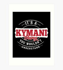 It's a KYMANI Thing You Wouldn't Understand Art Print