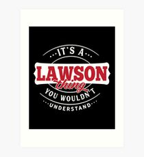 It's a LAWSON Thing You Wouldn't Understand Art Print