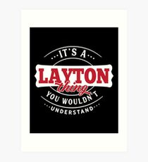 It's a LAYTON Thing You Wouldn't Understand Art Print