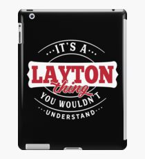 It's a LAYTON Thing You Wouldn't Understand iPad Case/Skin