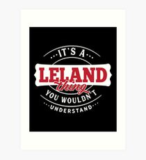 It's a LELAND Thing You Wouldn't Understand Art Print