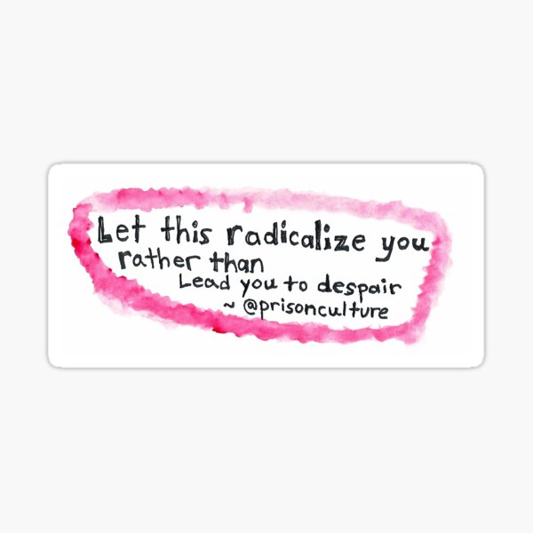 """""""Let this radicalize you rather than lead you to despair"""" - @prisonculture Sticker"""
