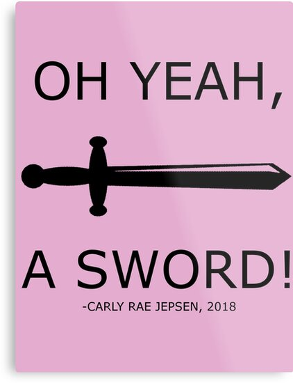 Oh Yeah A Sword! - Carly Rae Jepsen Quote by Glamour Swampdyke