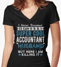 I Never dreamed i'd grow up to be a super cool Accountant HUSBAND! Women's Fitted V-Neck T-Shirt