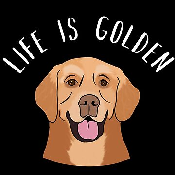 Life Is Golden Retriever Funny Dog Puppy by ccheshiredesign