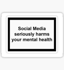 Social media seriously harms your mental health sticker Sticker