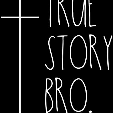 True story Bro - Christian statement design by JHWHDesign