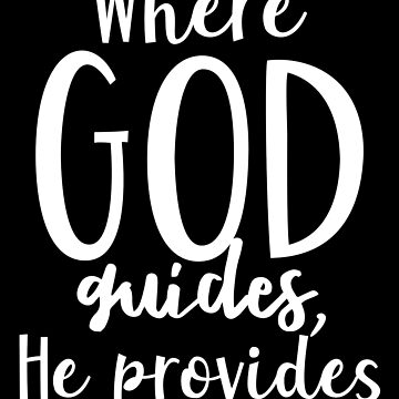 Where God guides, He provides - Isaiah 58:11 by JHWHDesign