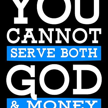 You cannot serve both, God & Money - Matthew 6:24 by JHWHDesign