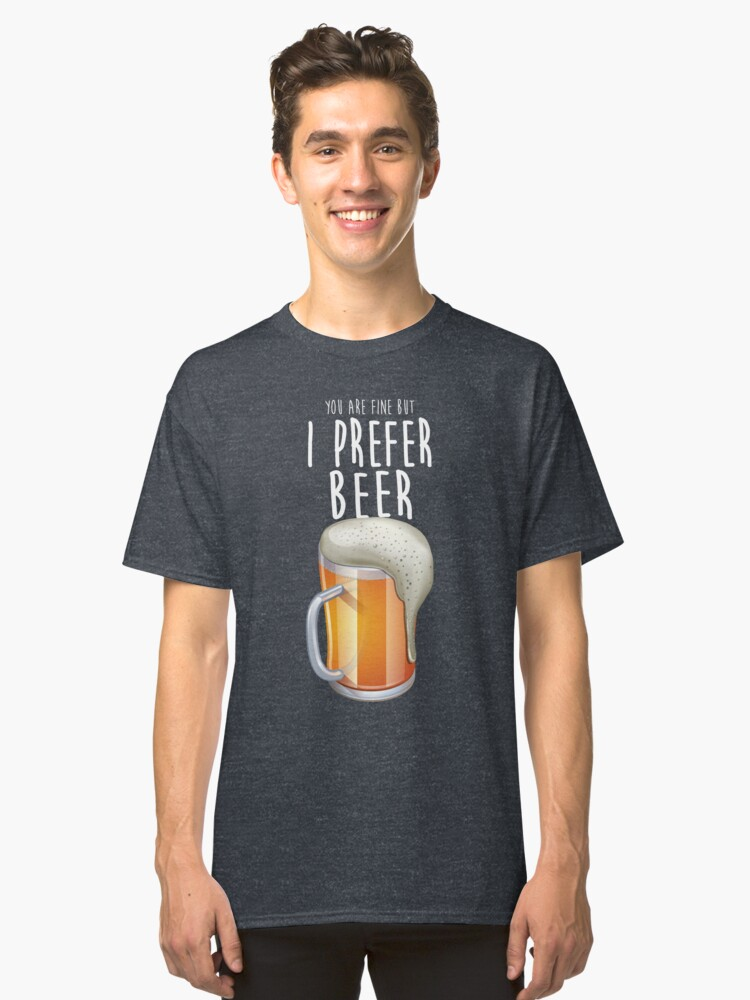 I prefer Beer Classic T-Shirt Front