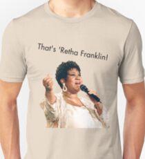 That's 'Retha Franklin! Unisex T-Shirt