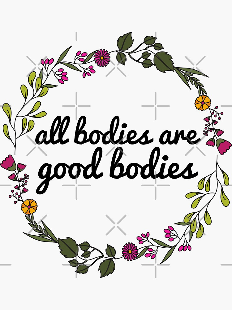 All Bodies Are Good Bodies by justsomethings