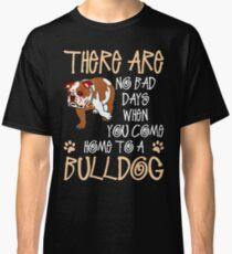 You Come Home To A Bulldog Classic T-Shirt