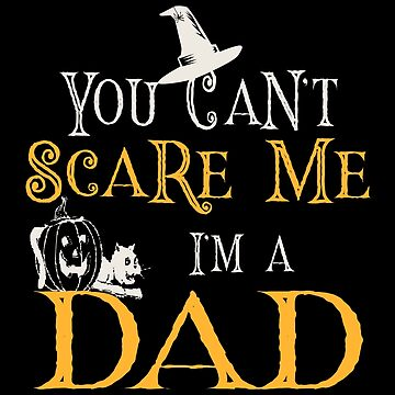 You Can't Scare Me, I'm A Dad - Halloween by SmartStyle