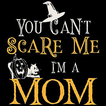 You Can't Scare Me, I'm a Mom by SmartStyle